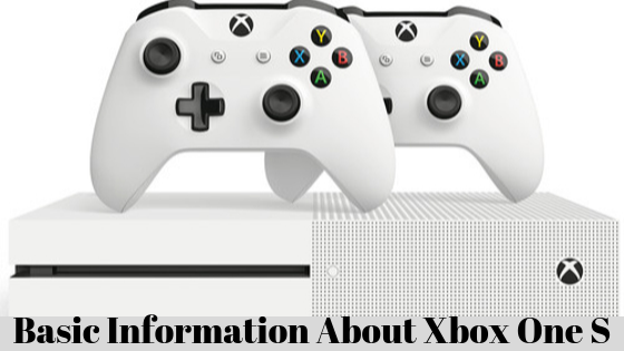Basic Information About Xbox One S