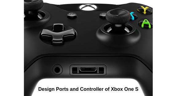 Design, Ports, and Controller of Xbox One S