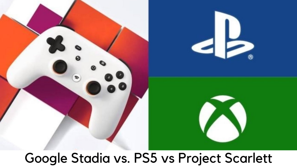 Google Stadia vs. PS5 and Project Scarlett