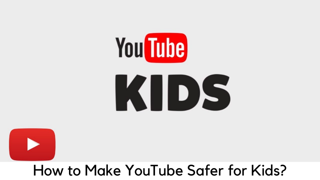 How to Make YouTube Safer for Your Kids