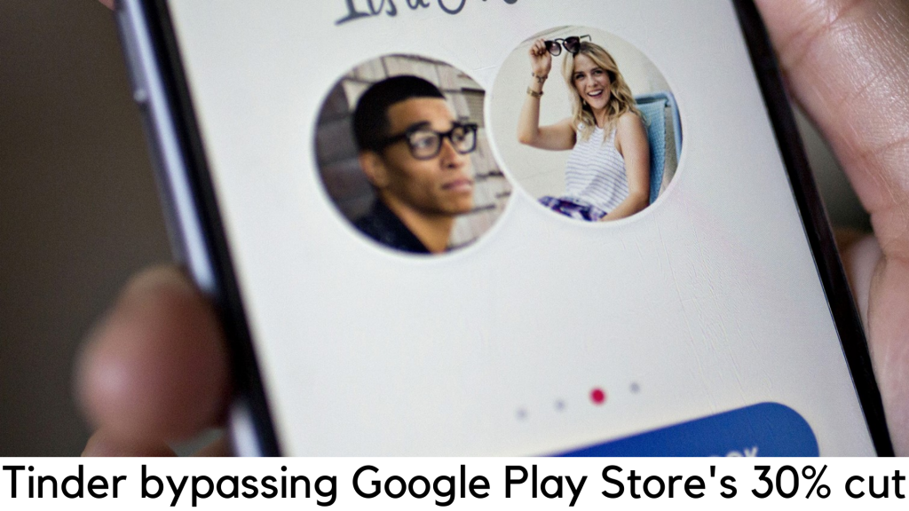 Tinder is now bypassing the Play Store on Android to avoid Google's 30 percent cut
