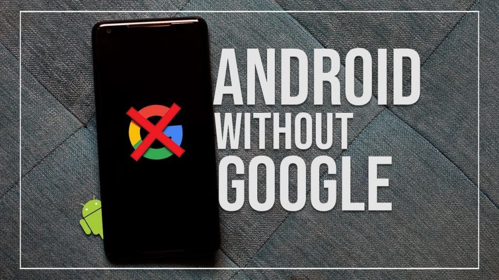 How to Use Android without Google: Everything You Need to Know