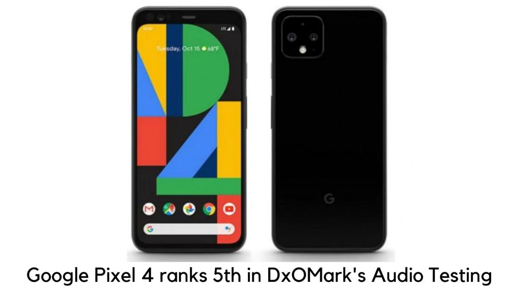 Google Pixel 4 earns 5th position in DxOMark's audio ranking