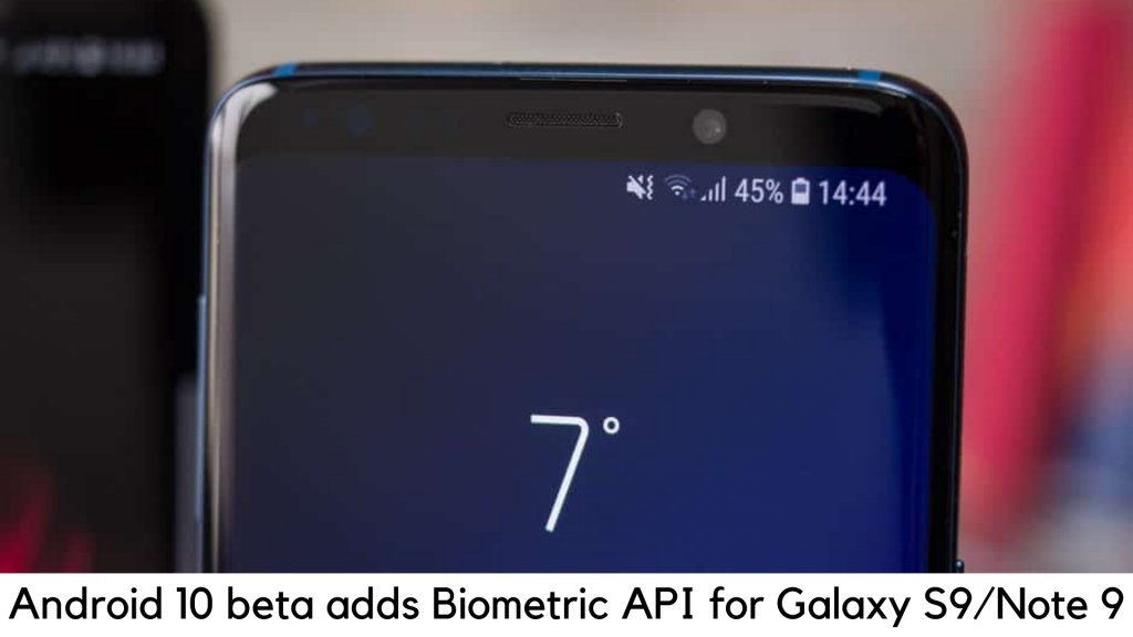 The Android 10 beta for Galaxy S9 and Note 9 adds Google Biometric API support
