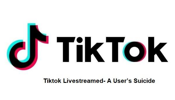 Tiktok Livestreamed- A User's Suicide