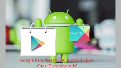 Photo of Google Bans Nearly 600 Android Apps, Cites 'Disruptive Ads'